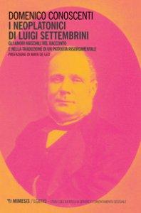 Copertina di 'I neoplatonici di Luigi Settembrini. Gli amori maschili nel racconto e nelle traduzioni di un patriota risorgimentale'