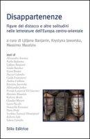 Disappartnenze. Figure del distacco e altre solitudini nelle letterature dell'Europa centro-orientale