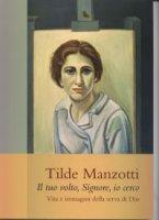 Il tuo volto, Signore, io cerco. Vita e immagini della serva di Dio Tilde Manzotti (1915-1939)