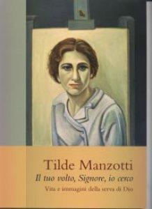 Copertina di 'Il tuo volto, Signore, io cerco. Vita e immagini della serva di Dio Tilde Manzotti (1915-1939)'