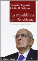 La Repubblica del presidente - Vincenzo Lippolis, Giulio M. Salerno