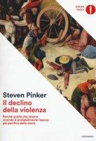 Il declino della violenza. Perché quella che stiamo vivendo è probabilmente l'epoca più pacifica della storia - Pinker Steven