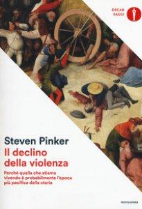 Copertina di 'Il declino della violenza. Perché quella che stiamo vivendo è probabilmente l'epoca più pacifica della storia'