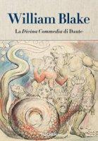 William Blake. La Divina Commedia di Dante - Schütze Sebastian, Terzoli M. Antonietta