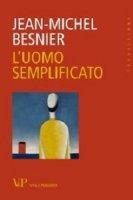 L' uomo semplificato - Jean-Michel Besnier