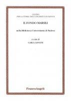 Il Fondo Marsili nella Biblioteca universitaria di Padova - AA. VV.