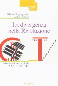 Copertina di 'Divergenza nella Rivoluzione. Filosofia, scienza e teologia in Russia (1920-1940). (La)'