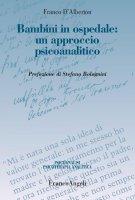 Bambini in ospedale: un approccio psicoanalitico - Franco D'Alberton