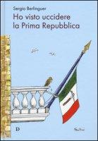Ho visto uccidere la prima Repubblica - Berlinguer Sergio