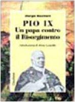 Pio IX. Un papa contro il Risorgimento - Bouchard Giorgio