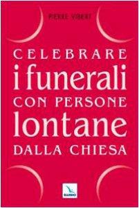 Copertina di 'Celebrare i funerali con persone lontane dalla Chiesa'