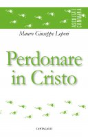 Perdonare in Cristo - Mauro Giuseppe Lepori