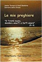 Le mie preghiere. O Trinità beata, desidero amarti e farti amare - Teresa di Lisieux (santa)