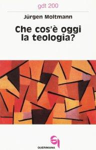 Copertina di 'Che cos'è oggi la teologia? Due contributi alla sua attualizzazione (gdt 200)'