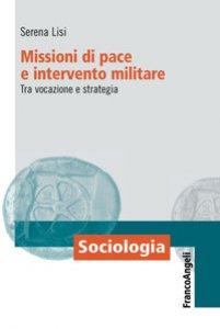 Copertina di 'Missioni di pace e intervento militare. Tra vocazione e strategia'