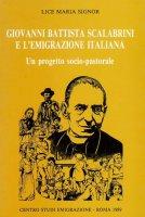 Giovanni Battista Scalabrini e l'emigrazione italiana - Lice Maria Signor