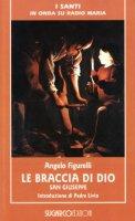 Le braccia di Dio - San Giuseppe. Presentazione di padre Livio Fanzaga - Angelo Figurelli