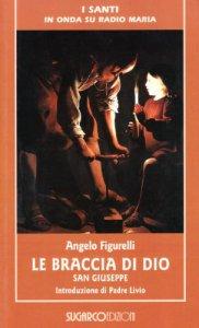 Copertina di 'Le braccia di Dio - San Giuseppe. Presentazione di padre Livio Fanzaga'
