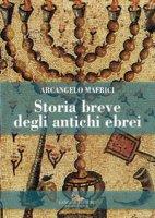 Storia breve degli antichi ebrei - Mafrici Arcangelo