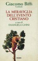 La meraviglia dell'evento cristiano - Giacomo Biffi