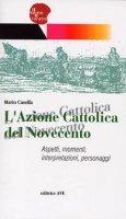 L'Azione Cattolica del Novecento. Aspetti, momenti, interpretazioni, personaggi - Casella Mario