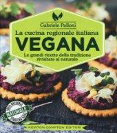 La cucina regionale italiana vegana - Palloni Gabriele