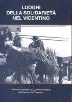 I luoghi della solidarietà nel vicentino - Giuseppe Dal Ferro