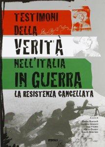 Copertina di 'Testimoni della verità nell'Italia in guerra. La Resistenza cancellata.'