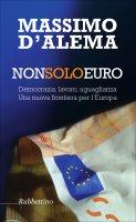 Non solo euro - Massimo D'Alema