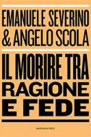 Il morire tra ragione e fede - Emanuele Severino, Angelo Scola