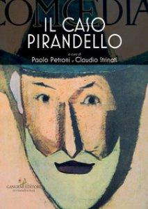 Copertina di 'Il caso Pirandello. Catalogo della mostra (Roma, 23 novembre 2017-14 gennaio 2018). Ediz. a colori'