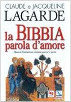 La Bibbia, parola d'amore - Lagarde Jacqueline, Lagarde Claude