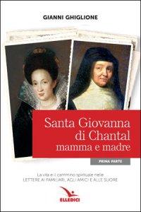 Copertina di 'Santa Giovanna di Chantal mamma e madre'