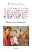 Se l'eugubino Cante Gabrielli non avesse condannato all'esilio Dante, il Sommo Poeta avrebbe scritto la Divina Commedia? Il dietro le quinte della condanna - Buoninsegni Sartori Anna