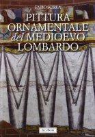 Pittura ornamentale del Medioevo lombardo (secoli VIII-XIII) - Scirea Fabio