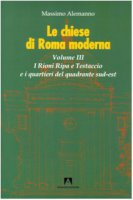 Le chiese di Roma moderna - Alemanno Massimo