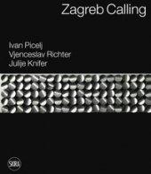 Zagreb calling. Ivan Picelj, Vjenceslav Richter, Julije Knifer. Ediz. italiana e inglese