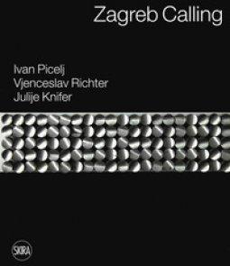 Copertina di 'Zagreb calling. Ivan Picelj, Vjenceslav Richter, Julije Knifer. Ediz. italiana e inglese'
