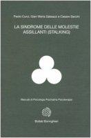 La sindrome delle molestie assillanti (stalking) - Curci Paolo,  Galeazzi Gian Maria,  Secchi Cesare