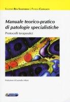 Manuale teorico-pratico di patologie specialistiche: Protocolli terapuetici - Riva Sanseverino Eugenio, Castellacci Patrizia