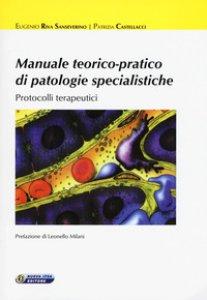 Copertina di 'Manuale teorico-pratico di patologie specialistiche: Protocolli terapuetici'