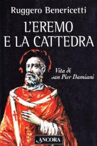 Copertina di 'L'eremo e la cattedra. Vita di san Pier Damiani'