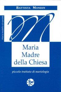 Copertina di 'Maria Madre della Chiesa. Piccolo trattato di Mariologia'