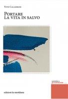 Portare la vita in salvo - Vito Calabrese