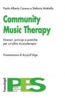 Community music therapy. Itinerari, principi e pratiche per un'altra musicoterapia - Caneva Paolo Alberto, Mattiello Stefania