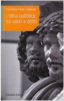 L'Etica pubblica tra valori e diritti - Casavola Francesco P.