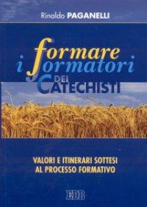 Copertina di 'Formare i formatori dei catechisti. Valori e itinerari sottesi al processo formativo'