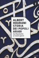 Storia dei popoli arabi. Da Maometto ai nostri giorni - Hourani Albert
