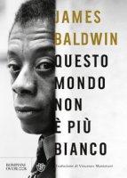 Questo mondo non è più bianco - Baldwin James