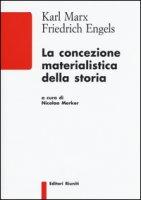 La concezione materialistica della storia - Marx Karl, Engels Friedrich